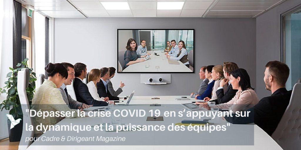 Dépasser la crise COVID 19en s'appuyant sur la dynamique et la puissance des équipes