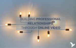 Building Professional Relationships through online video