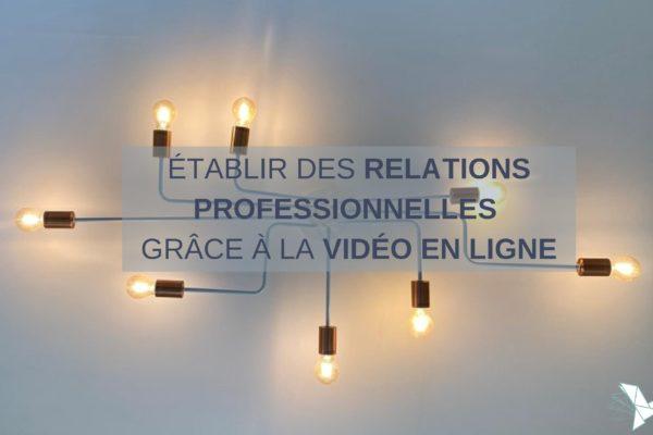 Établir des relations professionnelles grâce à la vidéo en ligne
